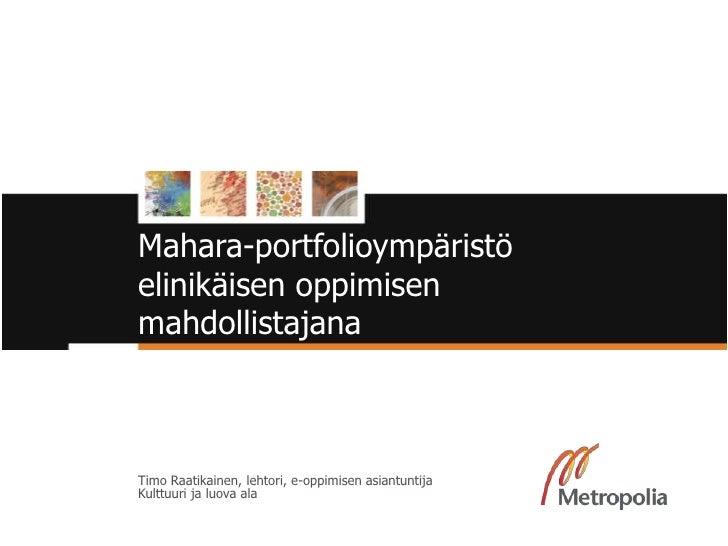 Mahara-portfolioympäristö elinikäisen oppimisen mahdollistajana<br />Timo Raatikainen, lehtori, e-oppimisen asiantuntijaKu...