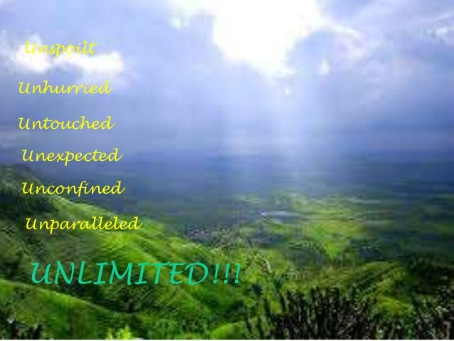 Unspoilt Unhurried Untouched Unexpected Unconfined Unparalleled UNLIMITED!!!