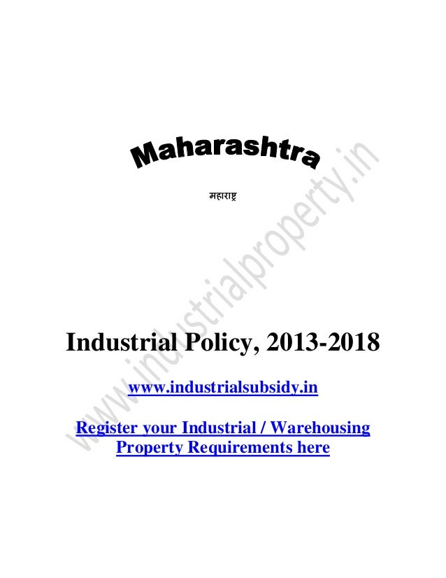 Industrial Policy, 2013-2018 www.industrialsubsidy.in Register your Industrial / Warehousing Property Requirements here