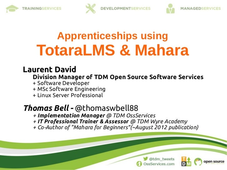 Apprenticeships using   TotaraLMS & MaharaLaurent David  Division Manager of TDM Open Source Software Services  + Software...