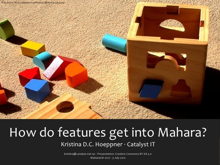 http://www.flickr.com/photos/88996417@N00/425813314/      How do features get into Mahara?                       ...