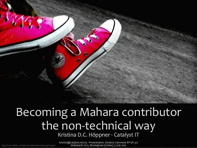 Becoming  a  Mahara  contributor   the  non-‐technical  way Kristina  D.C.  Höppner  ·∙  Catalyst  ...