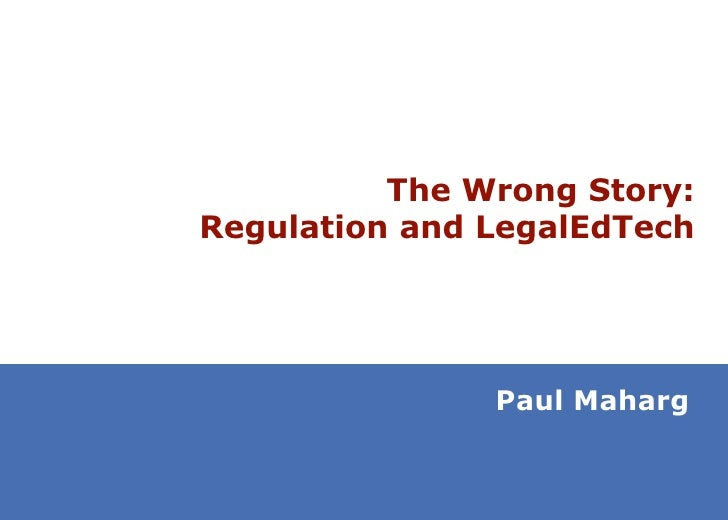 The Wrong Story:Regulation and LegalEdTech               Paul Maharg