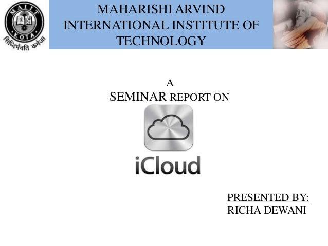MAHARISHI ARVIND INTERNATIONAL INSTITUTE OF TECHNOLOGY A SEMINAR REPORT ON PRESENTED BY: RICHA DEWANI