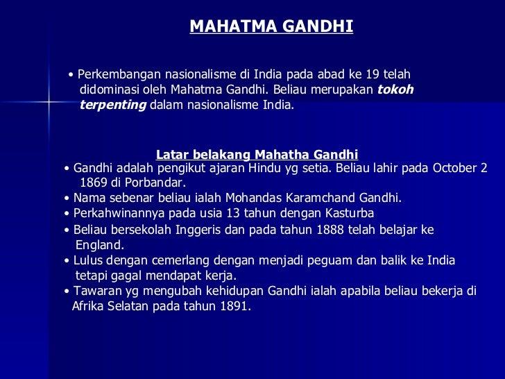 MAHATMA GANDHI• Perkembangan nasionalisme di India pada abad ke 19 telah  didominasi oleh Mahatma Gandhi. Beliau merupakan...