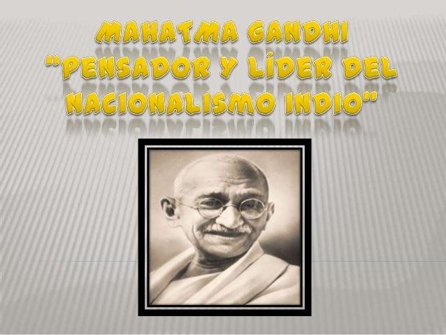 BIOGRAFÍA   Gandhi nació el 2 de octubre de 1869 en Porbandar, una ciudad costera. Era el hijo de    Karamchand Gandhi, e...