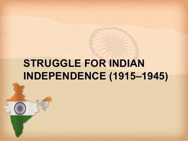 STRUGGLE FOR INDIANINDEPENDENCE (1915–1945)