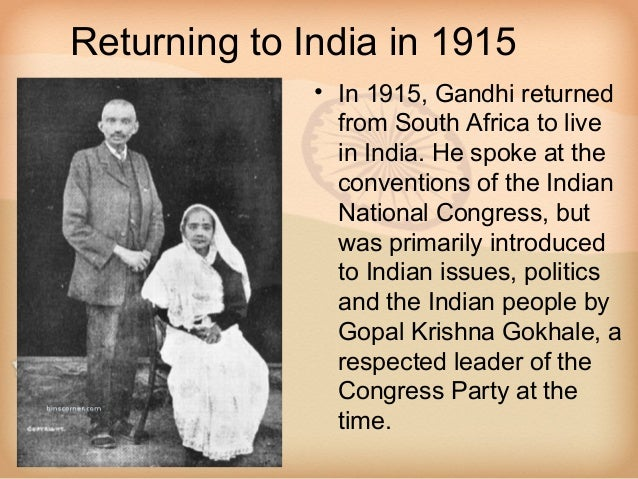 Returning to India in 1915              • In 1915, Gandhi returned                from South Africa to live               ...
