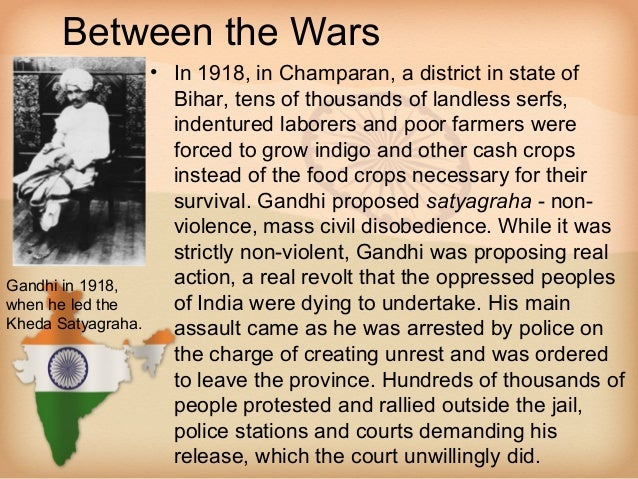 Between the Wars                    • In 1918, in Champaran, a district in state of                      Bihar, tens of th...