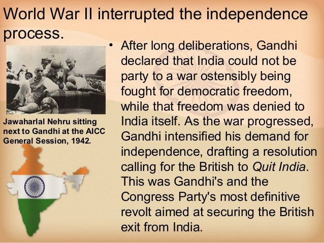 World War II interrupted the independenceprocess.                           • After long deliberations, Gandhi            ...