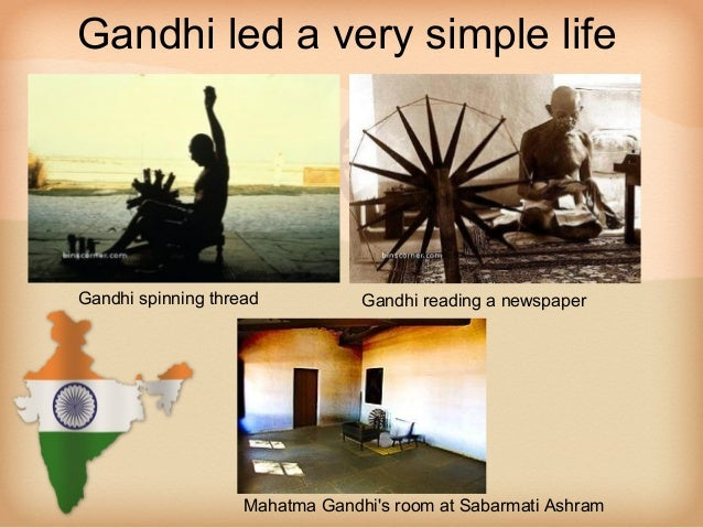 Gandhi led a very simple lifeGandhi spinning thread           Gandhi reading a newspaper                    Mahatma Gandhi...