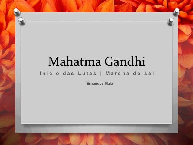 Mahatma Gandhi Inicio das Lutas   Marcha do sal Ernandes Maia