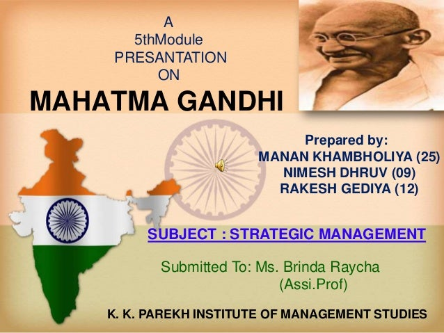 MAHATMA GANDHI A 5thModule PRESANTATION ON SUBJECT : STRATEGIC MANAGEMENT Prepared by: MANAN KHAMBHOLIYA (25) NIMESH DHRUV...