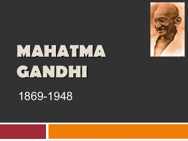 A biography of the life and influence of mahatma gandhi