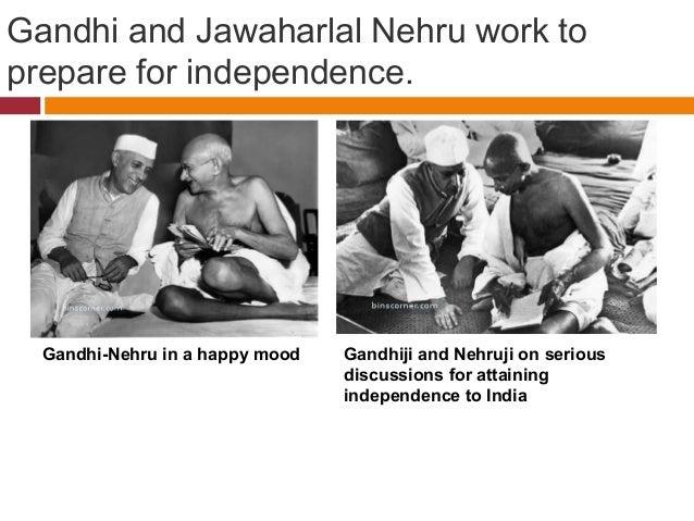 Gandhi and Jawaharlal Nehru work to  prepare for independence.  Gandhi-Nehru in a happy mood Gandhiji and Nehruji on serio...