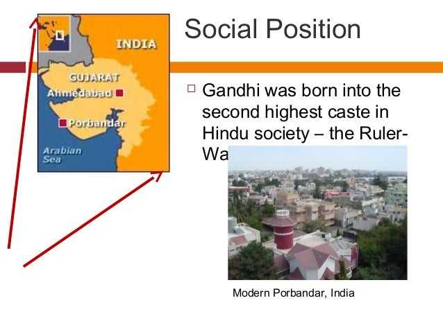 Social Position   Gandhi was born into the  second highest caste in  Hindu society – the Ruler-  Warrior Caste.  Modern P...