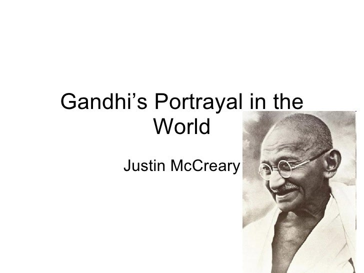 Gandhi's Portrayal in the World Justin McCreary