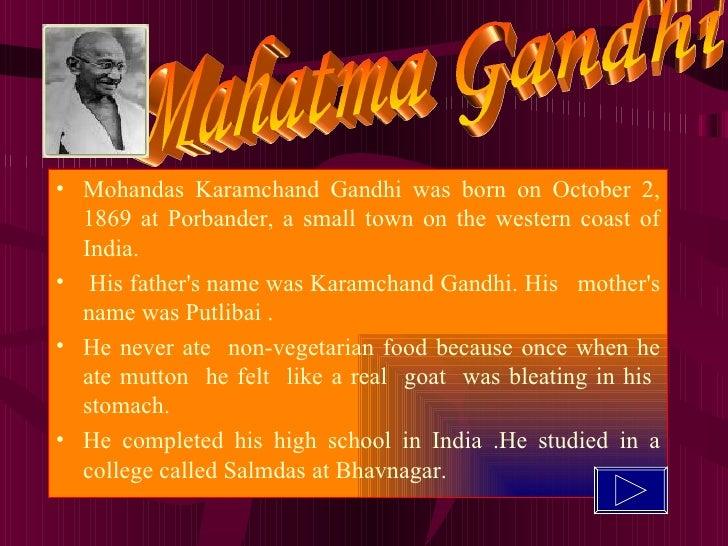 <ul><li>Mohandas Karamchand Gandhi was born on October 2, 1869 at Porbander, a small town on the western coast of India. <...
