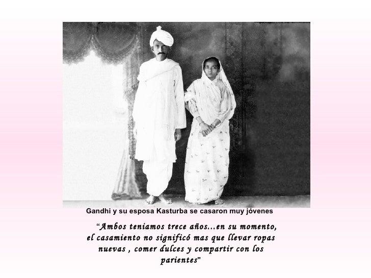 """Gandhi y su esposa Kasturba se casaron muy jóvenes  """" Ambos teniamos trece años...en su momento, el casamiento no signific..."""