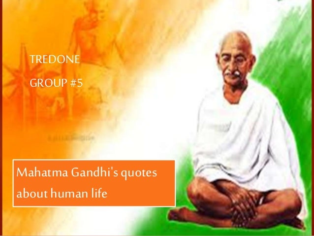 Mahatma Gandhi'squotes about humanlife TREDONE GROUP #5