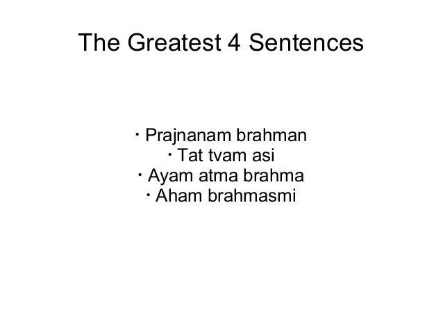 The Greatest 4 Sentences  · Prajnanam brahman  · Tat tvam asi  · Ayam atma brahma  · Aham brahmasmi