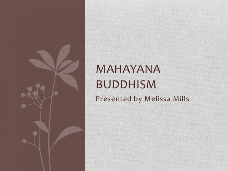 Presented by Melissa Mills<br />Mahayana Buddhism<br />