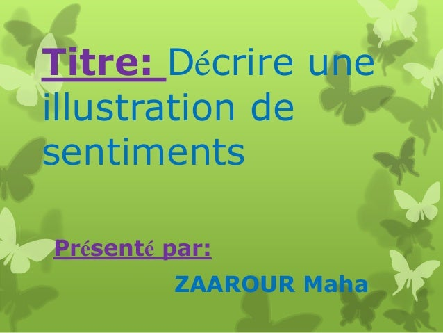 Titre: Décrire une illustration de sentiments Présenté par:  ZAAROUR Maha