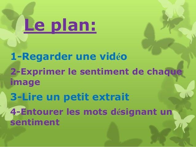 Le plan: 1-Regarder une vidéo 2-Exprimer le sentiment de chaque image  3-Lire un petit extrait 4-Entourer les mots désigna...