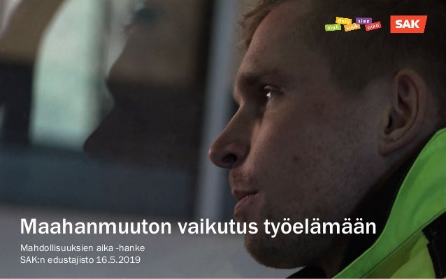 16.5.2019 1 Maahanmuuton vaikutus työelämään Mahdollisuuksien aika -hanke SAK:n edustajisto 16.5.2019