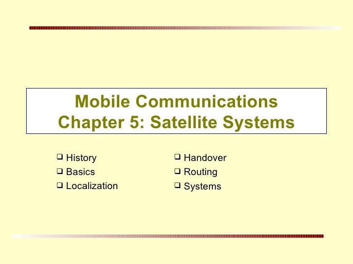 Mobile Communications Chapter 5: Satellite Systems <ul><li>History </li></ul><ul><li>Basics </li></ul><ul><li>Localization...