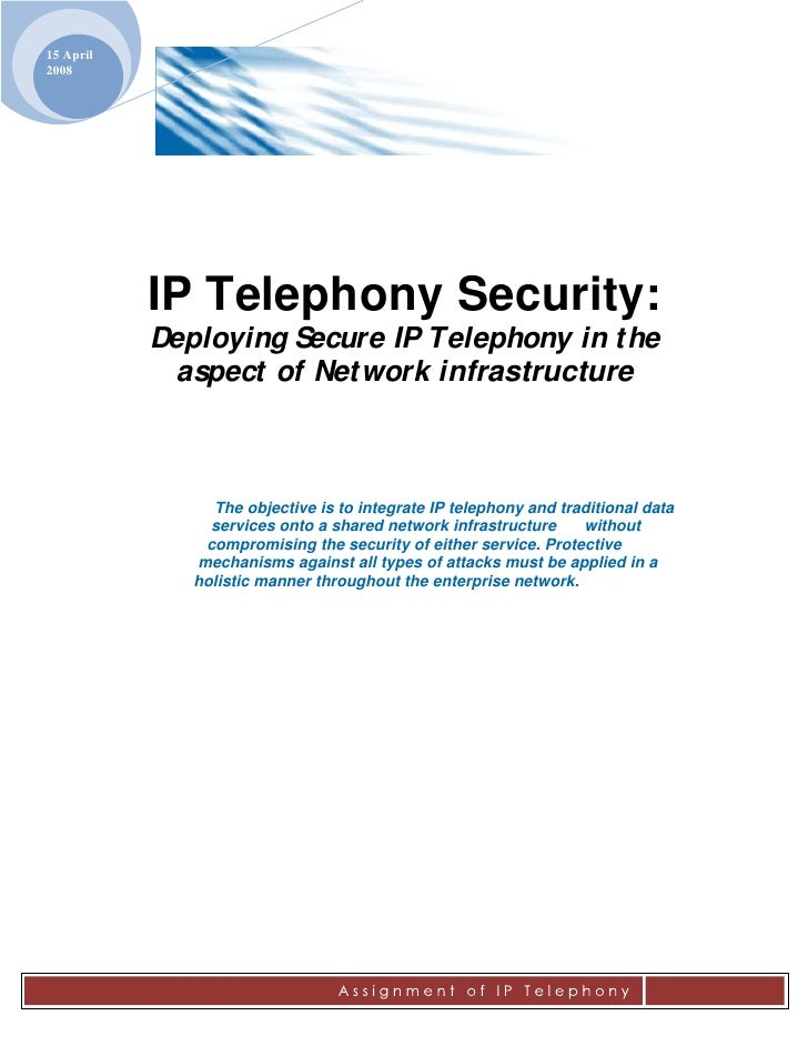 15 April 2008                IP Telephony Security:            Deploying Secure IP Telephony in t he              aspect o...