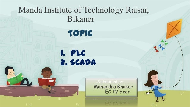 Manda Institute of Technology Raisar, Bikaner  TOPIC 1. PLC 2. SCADA -Submitted by  Mahendra Bhakar EC IV Year