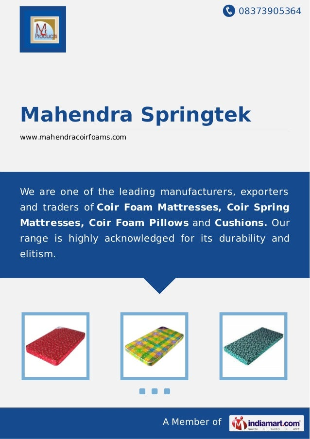 We are one of the leading manufacturers and exporters of coir foam mattresses,coir spring mattresses, coir foam pillows, a...