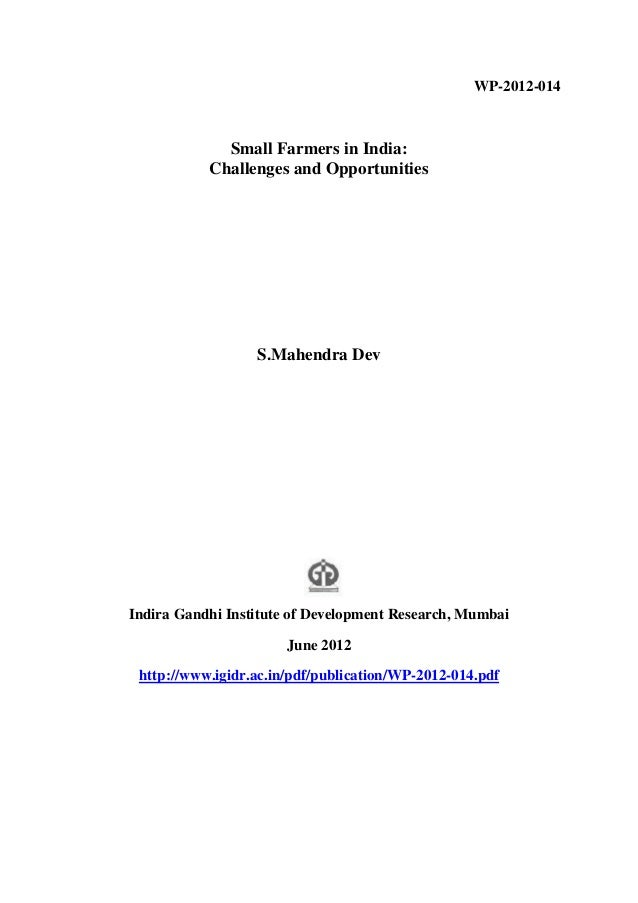 WP-2012-014Small Farmers in India:Challenges and OpportunitiesS.Mahendra DevIndira Gandhi Institute of Development Researc...