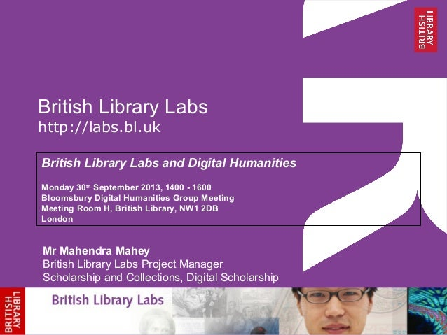 British Library Labs http://labs.bl.uk British Library Labs and Digital Humanities Monday 30th September 2013, 1400 - 1600...