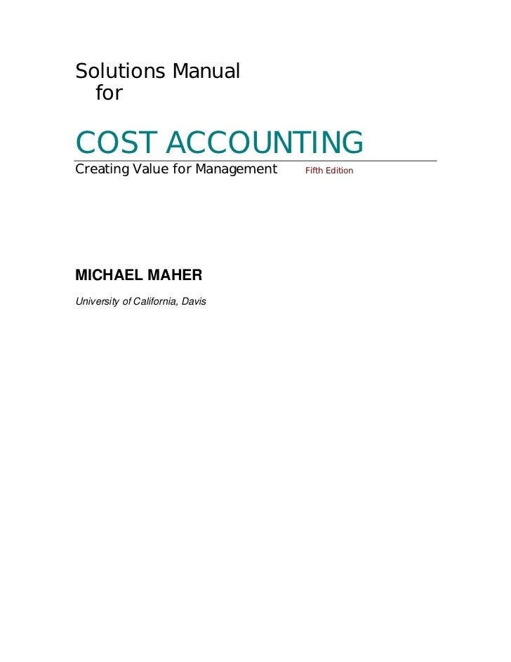 Solutions Manual  forCOST ACCOUNTINGCreating Value for Management     Fifth EditionMICHAEL MAHERUniversity of California, ...