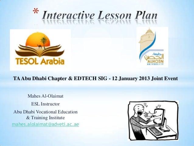 *TA Abu Dhabi Chapter & EDTECH SIG - 12 January 2013 Joint Event       Mahes Al-Olaimat        ESL InstructorAbu Dhabi Voc...