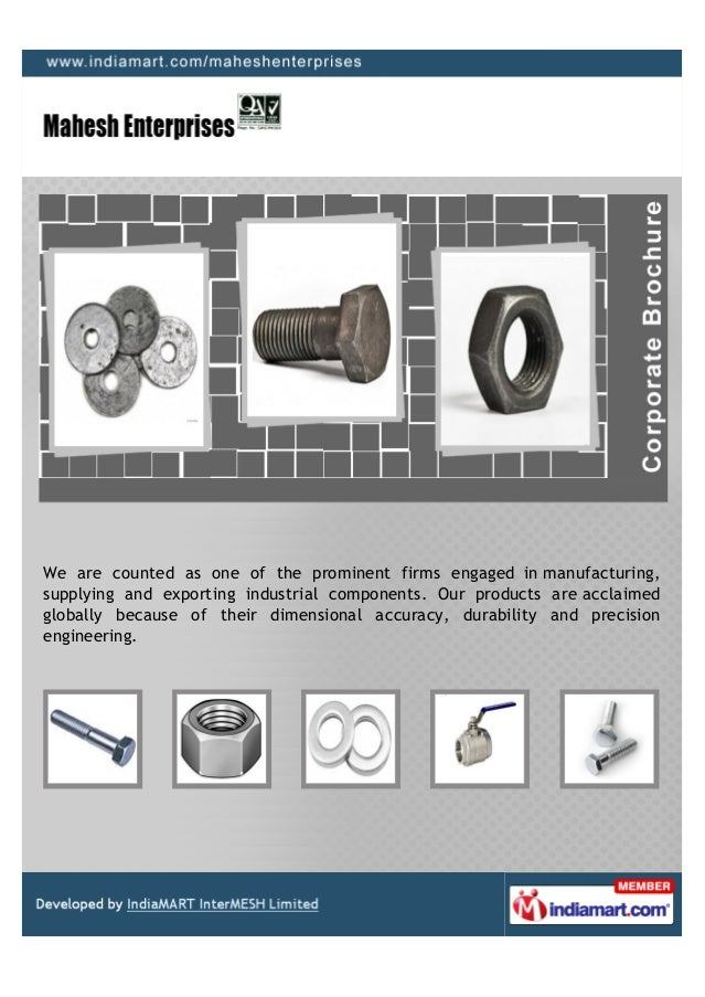 We are counted as one of the prominent firms engaged in manufacturing,supplying and exporting industrial components. Our p...