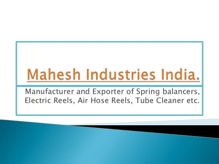 Manufacturer and Exporter of Spring balancers,Electric Reels, Air Hose Reels, Tube Cleaner etc.