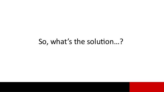 So, what's the solution…?