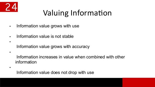 Valuing Information 24 • Information value grows with use • Information value is not stable • Information value grows with...