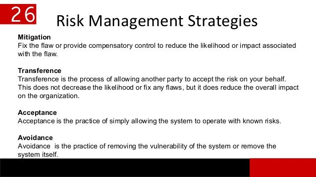 Risk Management Strategies 26 Mitigation Fix the flaw or provide compensatory control to reduce the likelihood or impact a...