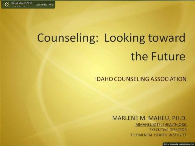 TFIF'-IENTAI HE'«lTH ((( H _ ' ' te| ehea| th. org     Counseling:  Looking toward the Future  IDAHO COUNSELING ASSOCIATIO...
