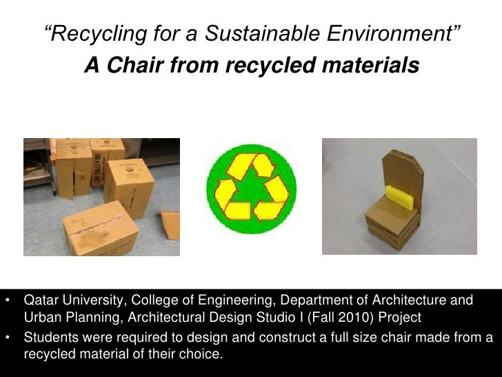 """""""Recycling for a Sustainable Environment""""         A Chair from recycled materials• Qatar University, College of Engineerin..."""