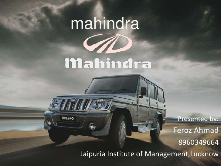 mahindra<br />Presented by:<br />Feroz Ahmad<br />8960349664<br />Jaipuria Institute of Management,Lucknow<br />