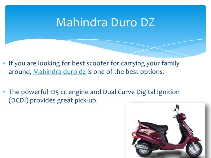 Mahindra Duro DZIf you are looking for best scooter for carrying your familyaround, Mahindra duro dz is one of the best op...