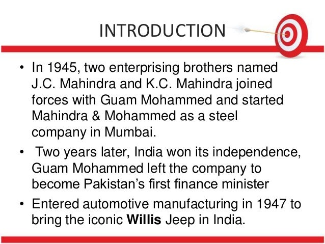 INTRODUCTION• In 1945, two enterprising brothers named  J.C. Mahindra and K.C. Mahindra joined  forces with Guam Mohammed ...