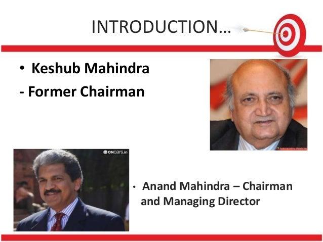 INTRODUCTION…• Keshub Mahindra- Former Chairman              •   Anand Mahindra – Chairman                  and Managing D...
