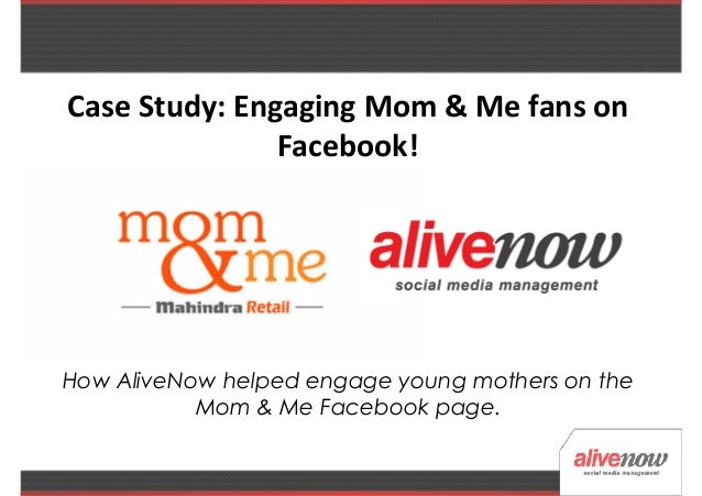 Case Study: Engaging Mom & Me fans on               Facebook!How AliveNow helped engage young mothers on the           Mom...