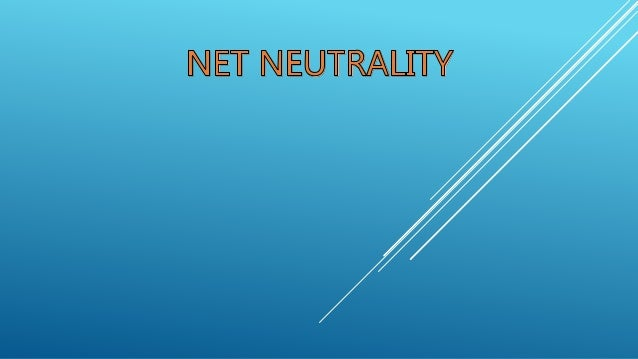 What is Net Neutrality Net neutrality simply means that all like Internet content must be treated alike and move at the sa...
